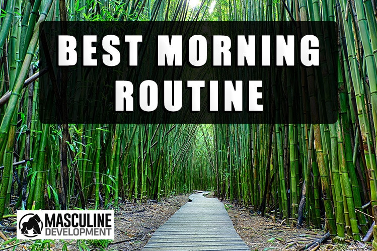 best morning routine masculine development