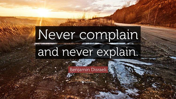 benjamin disraeli never explain complain quote
